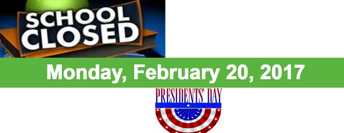 School Closed on Monday, February 20, 2017 in Observance of President's Day.